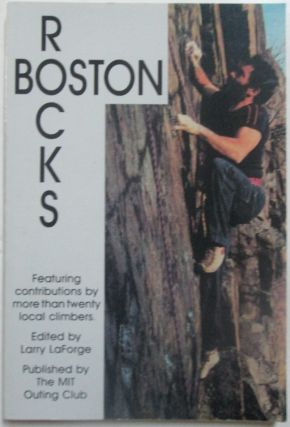 Boston Rocks. Climbing in Metropolitan and Outlying Areas. authors