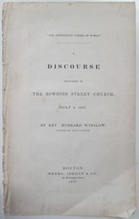 The Appropriate Sphere of Woman. A Discourse Delivered in the Bowdoin Street Church, July 9, 1837. Hubbard Winslow.