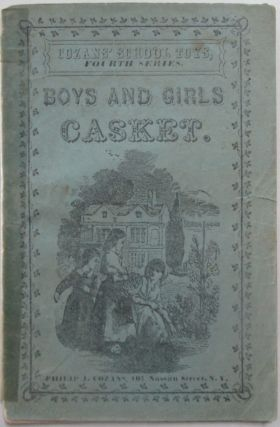 The Boy's Cabinet, of Instructive and Moral Stories. Franklin Toys. Fourth Series. (Boys and Girls Casket, cover title). Uncle Philip.