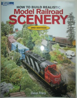 How to Build Realistic Model Railroad Scenery. 3rd Edition. Dave Frary
