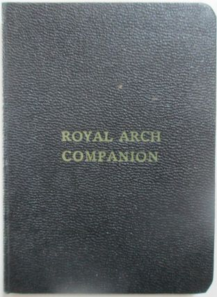 The Royal Arch Companion. Adapted to the work and charges of Royal Arch Masonry. Revised Edition,...
