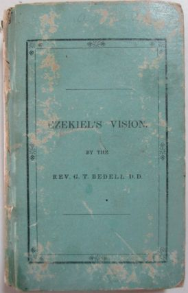 The Valley of Bones; or Ezekiel's Vision, considered in a course of Lectures. G. T. Bedell