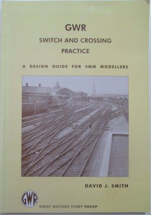 GWR Switch and Crossing Practice. A design guide for 4mm Modellers. David J. Smith.