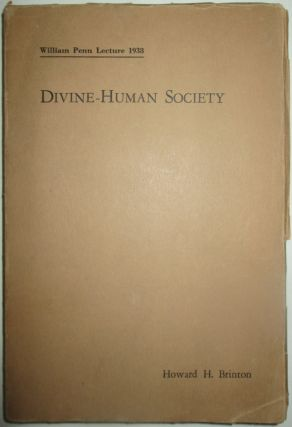 Divine-Human Society. William Penn Lecture 1938. Howard H. Brinton