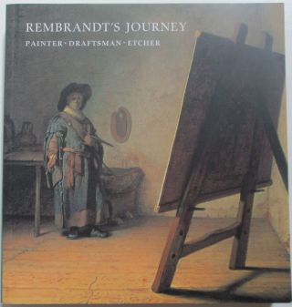 Rembrandt's Journey. Painter, Draftsman, Etcher. Clifford S. Ackley