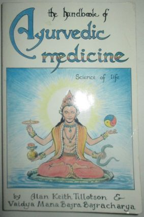 The Handbook of Ayurvedic Medicine. Science of Life. Alan Keith Tillotson, Vaidya Mana Bajra...