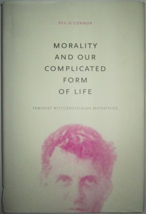 Morality and Our Complicated Form of Life. Feminist Wittgensteinian Metaethics. Peg O'Connor.