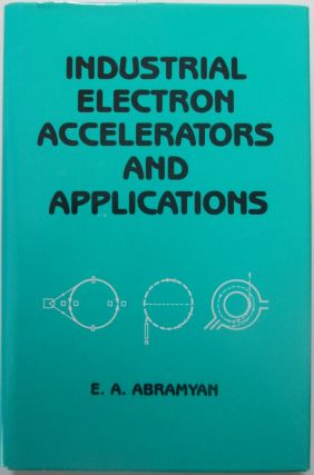 Industrial Electron Accelerators and Applications. Evgeny Aramovich Abramyan