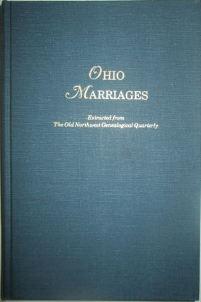 Ohio Marriages. Extracted from the Old Northwest Genealogical Quarterly