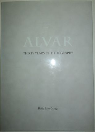 Alvar. Thirty Years of Lithography. Betty Jean Craige