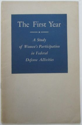 The First Year. A Study of Women's Participation in Federal Defense Activities. Lucille Foster...