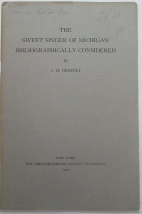The Sweet Singer of Michigan Bibliographically Considered. A. H. Greenly