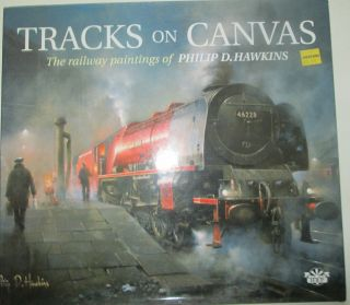 Tracks on Canvas. The railway paintings of Philip D. Hawkins. Philip D. Hawkins, artist