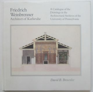 Friedrich Weinbrenner Architect of Karlsruhe. A Catalogue of the Drawings in the Architectural...