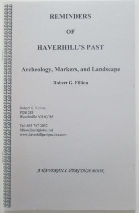 Reminders of Haverhill's Past. Archeology, Markers and Landscape. Robert G. Fillion