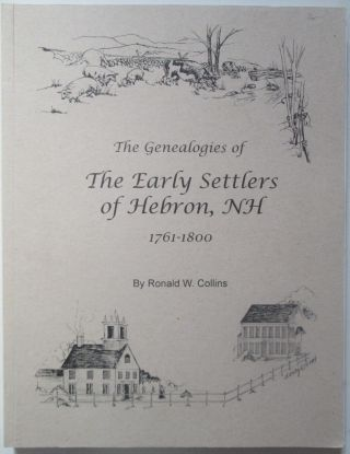 The Early Settlers of Hebron, NH 1761-1800. Their Genealogical Histories and Descendants. Ronald...