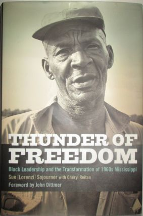 Thunder of Freedom. Black Leadership and the Transformation of 1960s Mississippi. Sue Sojourner,...