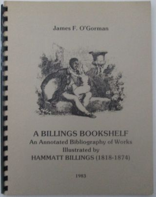 A Billings Bookshelf. An annotated Bibliography of Works Illustrated by Hammatt Billings...