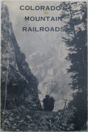 Colorado's Mountain Railroads. Volume IV. R. A. Lemassena, Compiler