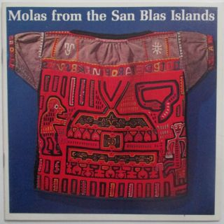 Molas from the San Blas Islands. A Loan Exhibition from the F. Lewis Hoover Collection of Cuna...