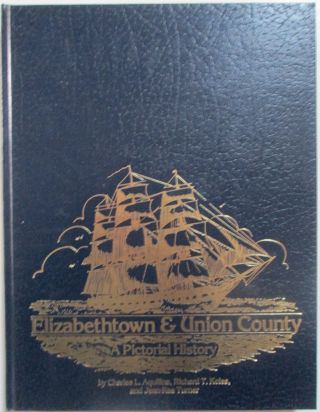 Elizabethtown and Union County. A Pictorial History. Charles Aquilina