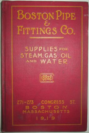 Boston Pipe and Fittings Co. Illustrated Catalogue and Price List 1919. No author given