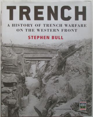 Trench. A History of Trench Warfare on the Western Front. Stephen Bull