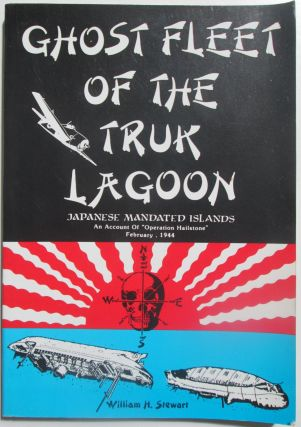 Ghost Fleet of the Truk Lagoon. Japanese Mandated Islands. An Account of Operation Hailstone...