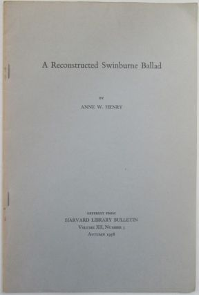 A Reconstructed Swinburne Ballad. Offprint from Harvard Library Bulletin Autumn 1958. Anne W. Henry
