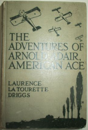 The Adventures of Arnold Adair, American Ace. Laurence La Tourette Driggs