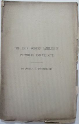 The John Rogers Families in Plymouth and Vicinity. Josiah H. Drummond