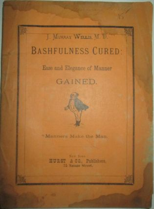 Bashfulness Cured: Ease and Elegance of Manner Gained. J Willis, Murray