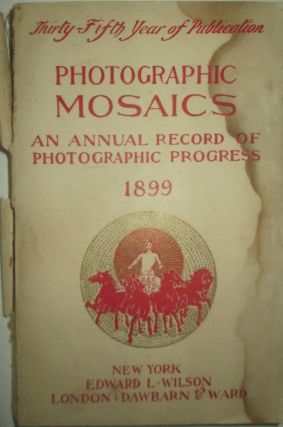 Photographic Mosaics. An Annual Record of Photographic Progress. 1899. given