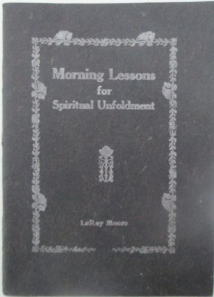 Morning Lessons for Spiritual Unfoldment. LeRoy Moore