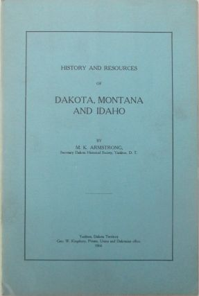 History and Resources of Dakota, Montana and Idaho. M. K. Armstrong