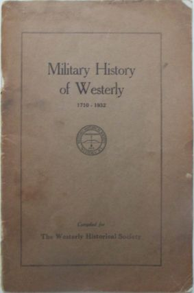 Military History of Westerly 1710-1932. George R. Dowding, compiler