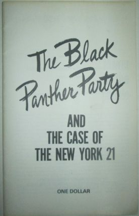 The Black Panther Party and the Case of the New York 21. Annette T. Rubinstein