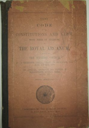 Code of the Constitutions and Laws, With Notes of Decisions, of The Royal Arcanum, as Adopted by...