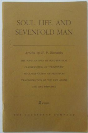 Soul, Life, and Sevenfold Man. Articles by H.P. Blavatsky. H. P. Blavatsky