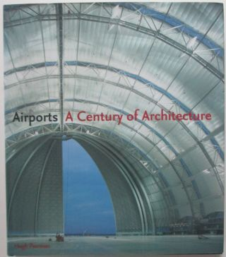 Airports. A Century of Architecture. Hugh Pearman