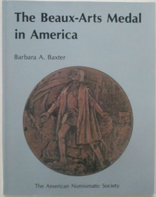 The Beaux-Arts Medal in America. Barbara A. Baxter