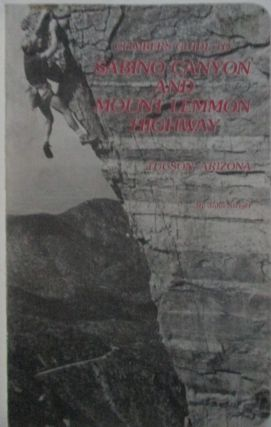 Climber's Guide to Sabino Canyon and Mount Lemon Highway, Tucson, Arizona. John Steiger