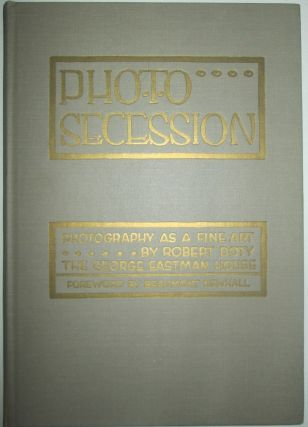 Photo Secession: Photography as a Fine Art. Robert Doty, Beaumont Newhall