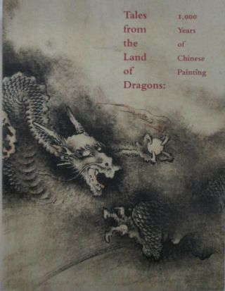 Tales from the Land of Dragons: 1,000 Years of Chinese Paintings. Wu Tung