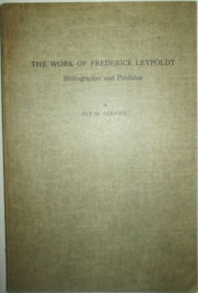 The Works of Frederick Leypoldt Bibliographer and Publisher. Jay W. Beswick