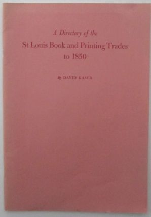 A Directory of the St. Louis Book and Printing Trades to 1850. David Kaser