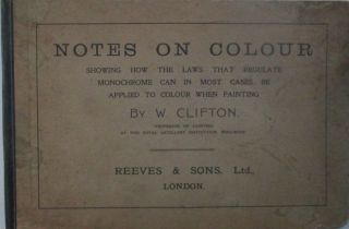 Notes on Colour. Showing How the Laws that Regulate Monochrome can in Most Cases be Applied to...