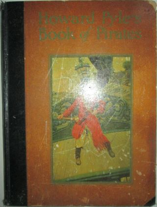 Howard Pyle's Book of Pirates. Fiction, fact and fancy concerning the buccaneers and Marooners of...