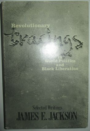 Revolutionary Tracings in World Politics and Black Liberation. Selected Writings. James E. Jackson