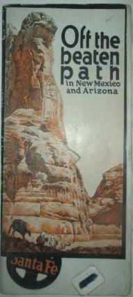 Off the Beaten Path in New Mexico and Arizona. Santa Fe Railroad Travel Brochure. given